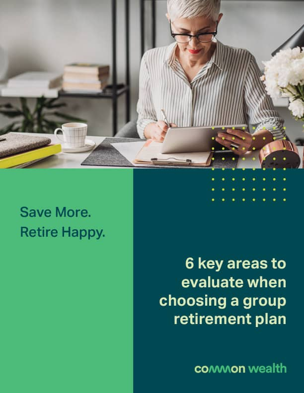 Report - 6 key areas to evaluate when choosing a group retirement plan